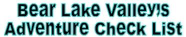 Print our Bear Lake Valley Adventure Check List!